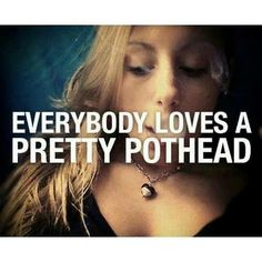 pretty pothead The 11 Most Beautiful Celebrity Stoners Stoner Quotes, Weed Humor, Puff And Pass, Stoner Girl, Stoner Room, Smoking Weed, Ganja, Photo Editing, Fotografia