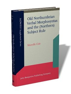 Old Northumbrian verbal morphosyntax and the (Northern) subject rule / Marcelle Cole - Amsterdam ; Philadelphia : John Benjamins, cop. 2014