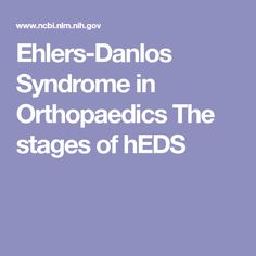 Ehlers-Danlos Syndrome in Orthopaedics The stages of hEDS