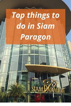 Top tings to do in Siam Paragon shopping center. #bangkok #shopping #paragon
