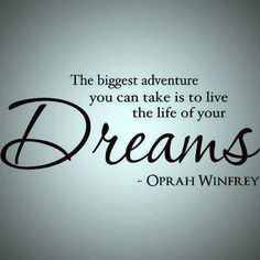 """Oprah Winfrey Quote: """"The biggest adventure you can take is to live the life of your Dreams."""""""