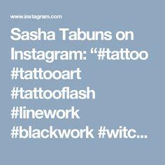 """Sasha Tabuns on Instagram: """"#tattoo #tattooart #tattooflash #linework #blackwork #witchcraft #tabuns"""""""