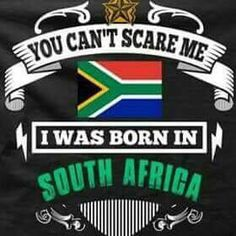 South Africa ain't for sissies Africa Quotes, South Africa Safari, Kenya Africa, Africa Art, Out Of Africa, Flags Of The World, My Land, African History, Cape Town