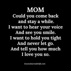 On Mother's day For my Mom in Heaven Love You Always ❤ Mama Quotes, Jokes Quotes, True Quotes, True Sayings, Come Back And Stay, Let It Be, Miss You Mom, Love You, Mother's Day In Heaven