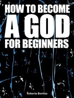 How to Become a God for Beginners by Roberto Benitez, http://www.amazon.com/dp/B007H2BAQW/ref=cm_sw_r_pi_dp_dbuEtb0XYF4ZJ