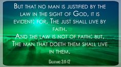 Galatians 3:11-12 But that no man is justified by the law in the sight of God, it is evident: for, The just shall live by faith. And the law is not of faith: but, The man that doeth them shall live in them.  #Dailybibleverse