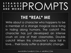 ✐ Daily Weird Prompt ✐The *Real* Me. Any work you create based off this prompt belongs to you, no sourcing is necessary though it would be really appreciated! And don't forget to tag maxkirin (or tweet @MistreKirin), so that I can check-out your stories!Want more writer inspiration, advice, and prompts? Follow my blog: maxkirin.tumblr.com!