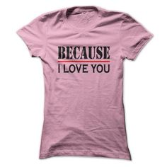 BECAUSE  I LOVE YOU - #hoodie for girls #purple sweater. FASTER:   => https://www.sunfrog.com/Automotive/BECAUSE-I-LOVE-YOU-62461478-Guys.html?id=60505
