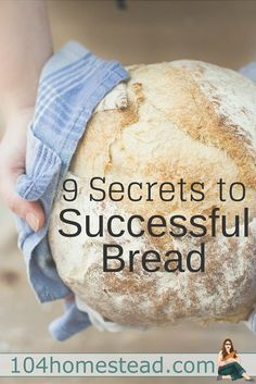 Bread making is an art, but there are some great tips, tricks and secrets to help you on your way. Here are nine secrets I've learned as well as a few great recipes to try.::