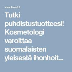 Tutki puhdistustuotteesi! Kosmetologi varoittaa suomalaisten yleisestä ihonhoitomokasta