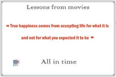 True happiness comes from accepting life for what it is and not for what you expected it to be All in time movie True Happiness, All About Time, Happy, Movies, Life, Films, Ser Feliz, Cinema, Movie