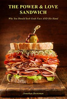 The Power-And-Love Sandwich: Why You Should Seek God's Face AND His Hand by Jonathan Brenneman
