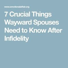 7 Crucial Things Wayward Spouses Need to Know After Infidelity