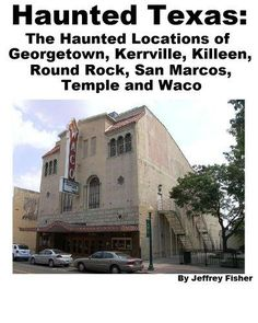 Haunted Texas: The Haunted Locations of Georgetown, Kerrville, Killeen, Round Rock, San Marcos, Temple and Waco by Jeffrey Fisher. $2.99