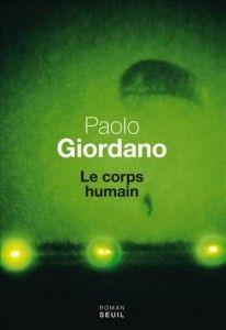 Le corps humain de Paolo Giodano ( 2) : Un titre comme un programme: raconter comme la guerre marque les corps, tel est le pari et le parti pris par Paolo Giordano, qui est visiblement fasciné par le corps, son précédent et premier roman La solitude des nombres premiers évoquant la rencontre d'une anorexique et d'un autiste...