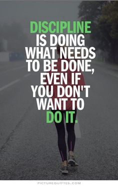 Personal Life: I really like this quote because I don't want to do a lot of things and I need to make sure that I always do what needs to be done even though I may not want to.