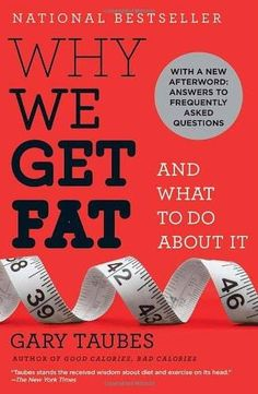 Must Read: Why We Get Fat: And What to Do About It by Gary Taubes   #AddictedtoKindle