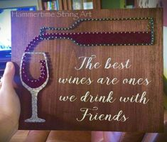 The best wines are ones we drink with friends string art sign decor