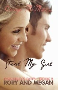 Steal My Girl (Tom Kelly's Boys #2) by Casey McMillin I wanted nothing to do with Tom Kelly or his gorgeous son. That whole bad-boy, outlaw thing might