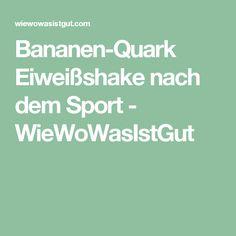 Bananen-Quark Eiweißshake nach dem Sport - WieWoWasIstGut