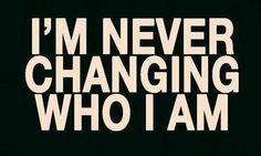 Never changing who I am. - Imagine Dragons