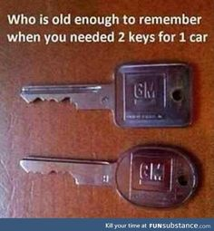 For some (kids) that don't know that they need two keys for a older cars xback then