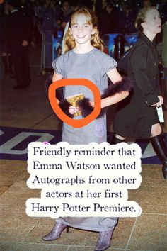 I would too! I think that's great. Emma Watson wanted autographs from the other actors