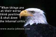 """When things are at their worse think positive and shut down the internal critic."" Maria Johnsen"