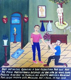 I thank Saint Sebastian because Ray proposed to me after one year of living together, although his family doesn't accept our relationship. I offer this retablo for this. Ray & Felix February 14, 2013