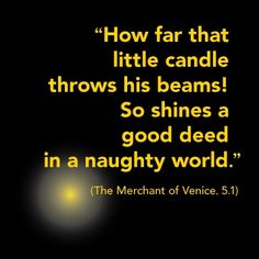 """How far that little candle throws his beams! So shines a good deed in a naughty world."" #Shakespeare #quote #inspiration #good"
