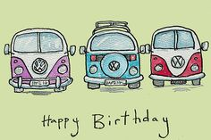 Buy 'Three VW Camper Vans' by AndyLanhamArt as a Greeting Card Happy Birthday Greetings Friends, Happy Birthday Art, Happy Birthday Celebration, Birthday Wishes Quotes, Happy Birthday Messages, Happy Birthday Images, Birthday Pictures, Birthday Fun, Handmade Birthday Cards