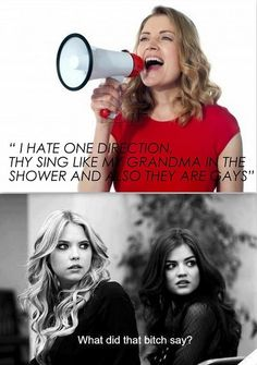 She needs to be slapped  Love this. It's has two of my fave things, Pretty Little Liars and One Direction ;)