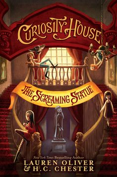 The Screaming Statue by Lauren Oliver & H. C. Chester (Curiosity House #2)