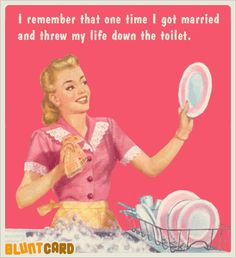 I remember that one time I got married and threw my life down the toilet. Retro Humor, Vintage Humor, Divorce Party, Blunt Cards, Funny As Hell, Humor Grafico, I Got Married, I Love To Laugh, E Cards