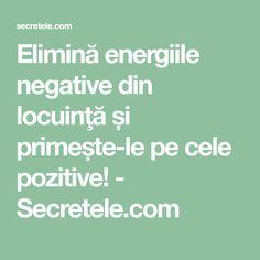Elimină energiile negative din locuinţă și primește-le pe cele pozitive! - Secretele.com How To Get Rid, Alter, Feng Shui, Metabolism, Good To Know, The Cure, Spirit, Math Equations, Paranormal