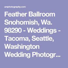 Feather Ballroom Snohomish, Wa. 98290 - Weddings - Tacoma, Seattle, Washington Wedding Photographer - Unique Moments Photography