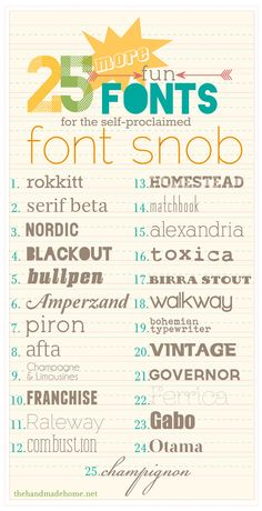 fonts -  http://www.thehandmadehome.net/2012/03/the-font-snob-club-25-more-fun-fonts/