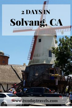 How To Spend A Weekend In Solvang Weekend Itineraries
