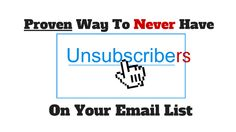 If you don't want to have unsubscribers on your #email list, here's proven way to do this: http://brandonline.michaelkidzinski.ws/proven-way-to-never-have-unsubscribers-on-your-email-list/