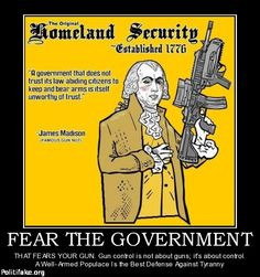 FEAR THE GOVERNMENT THAT FEARS YOUR GUN. Gun control is not about guns; it's about control. A Well-Armed Populace Is the Best Defense Against Tyranny