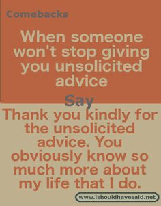 What to say when you don't want unsolicited advice Best Comebacks Ever, Snappy Comebacks, Clever Comebacks, Funny Comebacks, Awesome Comebacks, Advice Quotes, Best Quotes, Funny Quotes, Humor Quotes