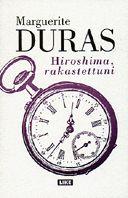 Hiroshima rakastettuni on Marguerite Durasin intensiivinen käsikirjoitusteksti…