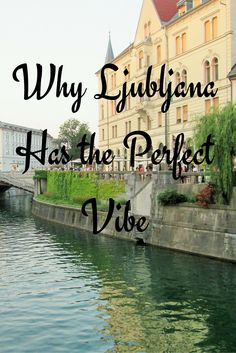 Why Ljubljana has the perfect vibe?