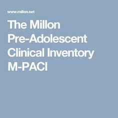 The Millon Pre-Adolescent Clinical Inventory M-PACI