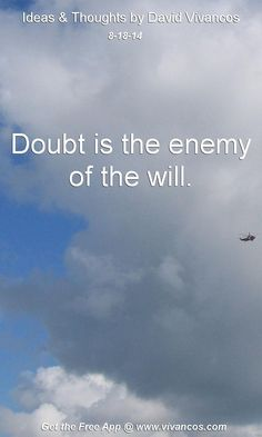 """August 18th 2014 Idea, """"Doubt is the enemy of the will."""" https://www.youtube.com/watch?v=8pKf8nnX2EE #quote"""