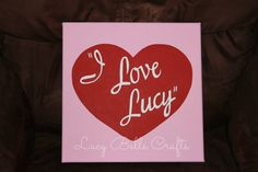 I Love Lucy Heart Logo by LucyBelleCrafts,  100% hand painted on 12 x 12 canvas.  www.facebook.com/LucyBelleCrafts