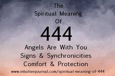 Do you see the repeating number 444? 444 is a very powerful number. It means that your angels are by your side and want the very best for you. They are asking that you pay attention very carefully to the signs that you see around you.  This may come in the form of a music song on the radio, an Earth angel saying a specific phrase to you at just the right moment, or seeing certain numbers or words on a license plate or road sign. www.intuitivejour....
