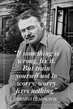 TOP MOTIVATION quotes and sayings by famous authors like Ernest Hemingway : It something is wrong fix it. But train yourself not to worry worry fixes nothing. Hemingway Frases, Ernest Hemingway, Earnest Hemingway Quotes, Grudge Quotes, Words Quotes, Quotes Quotes, Lesson Quotes, Friend Quotes, Music Quotes