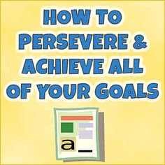 How To Persevere and Achieve All Of Your Goals