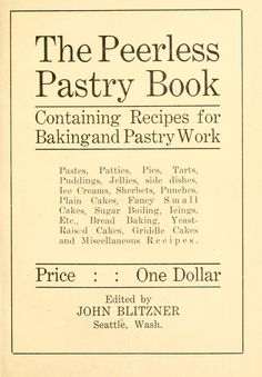The peerless pastry book containing recipes for baking and pastry work ..